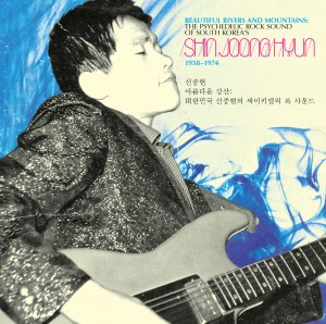 Shin Joong Hyun	 'Beautiful Rivers And Mountains: The Psychedelic Rock   Sound Of South Korea's Shin Joong Hyun 1958-1974 ' (Light In The Attic)