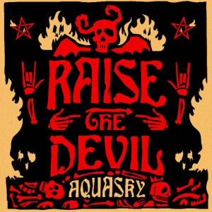 Aquasky 'Raise The Devil' (Passenger Records)