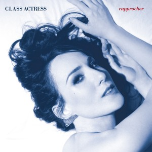 Class Actress 'Rapprocher' (Carpark Records)