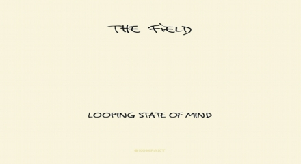 The Field-Looping State Of Mind (Kompakt)
