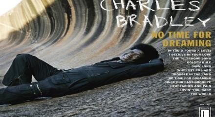 Charles Bradley 'No Time For Dreaming' (Daptone)