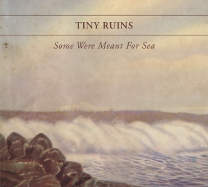 Tiny Ruins - Some Were Meant For Sea
