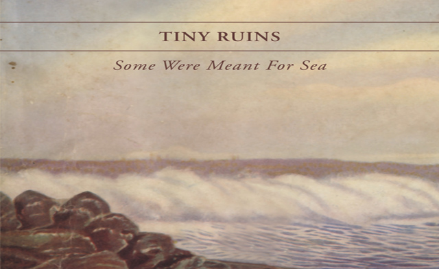 Tiny Ruins- Some Were Meant For Sea