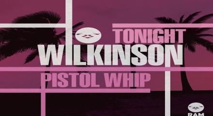 Wilkinson 'Tonight / Pistol Whip' (Ram Records)