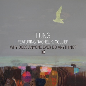 Lung   'Why Does Anyone Ever Do Anything? (feat. Rachel K Collier) / Sky People'  (Med School Music